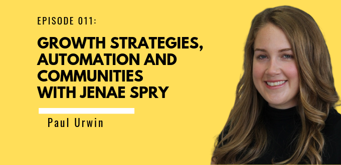 Growth Strategies, Automation And Communities With Jenae Spry