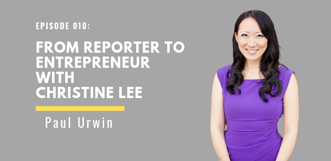 From Reporter To Entrepreneur With Christine Lee