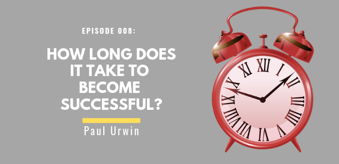 FAE 008: How Long Does It Take To Become Successful?
