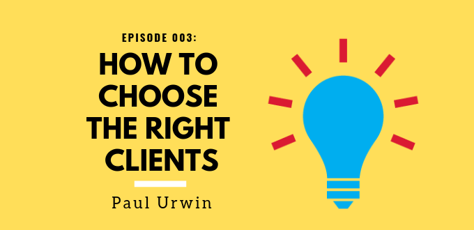 FAE 003: How To Choose The Right Clients