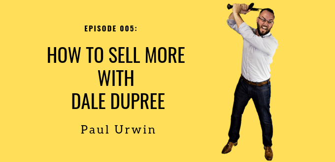 How To Sell More With Dale Dupree