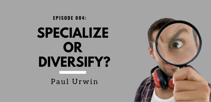 FAE 004: Specialize Or Diversify?