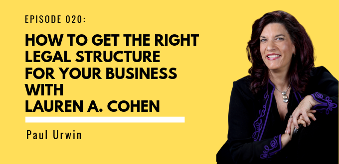 HOW TO GET THE RIGHT LEGAL STRUCTURE FOR YOUR BUSINESS WITH LAUREN A. COHEN