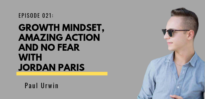 FAE 021: Growth Mindset, Amazing Action And No Fear With Jordan Paris