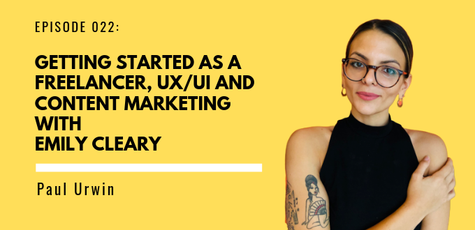 FAE 022: Getting Started As A Freelancer, UX/UI And Content Marketing With Emily Cleary