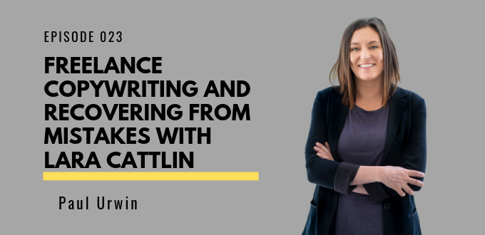 FAE 023: Freelance Copywriting And Recovering From Mistakes With Lara Cattlin
