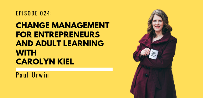 FAE 024: Change Management For Entrepreneurs And Adult Learning With Carolyn Kiel