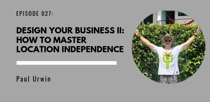 FAE 027 Design Your Business II: How To Master Location Independence