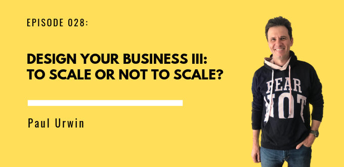 FAE 028 Design Your Business III: To Scale Or Not To Scale?