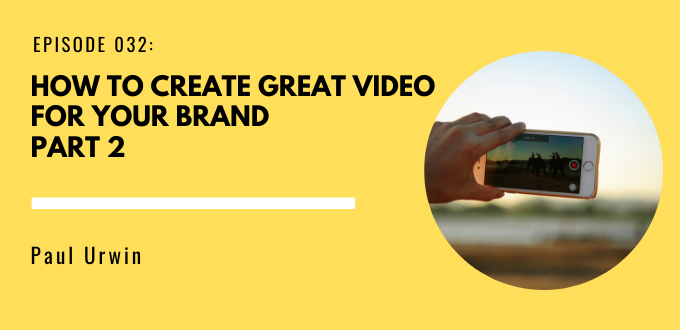 FAE 032: How To Create Great Video For Your Brand Part II