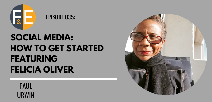 FAE 035: Social Media – How To Get Started Featuring Felicia Oliver