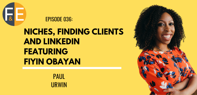 FAE 036: Niches, Finding Clients And LinkedIn With Fiyin Obayan