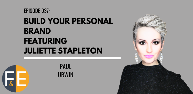FAE 037: Build Your Personal Brand Featuring Juliette Stapleton
